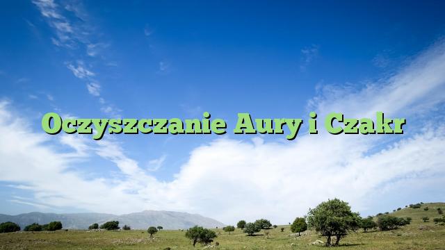Oczyszczanie Aury i Czakr
